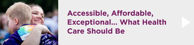 Accessible, Affordable, Exceptional...What Health Care Should Be