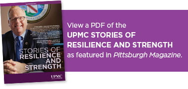 View a PDF of the UPMC Stories of Resilience and Strength as featured in Pittsburgh Magazine.