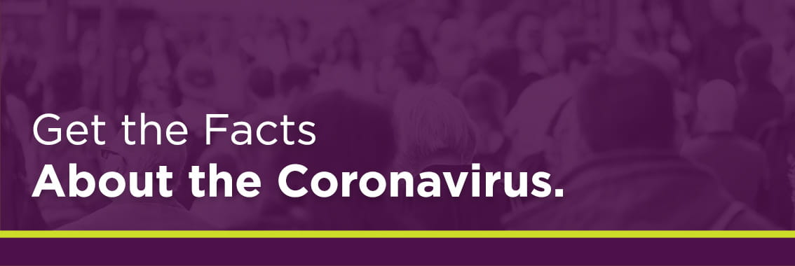 Get the Facts About the Coronavirus.