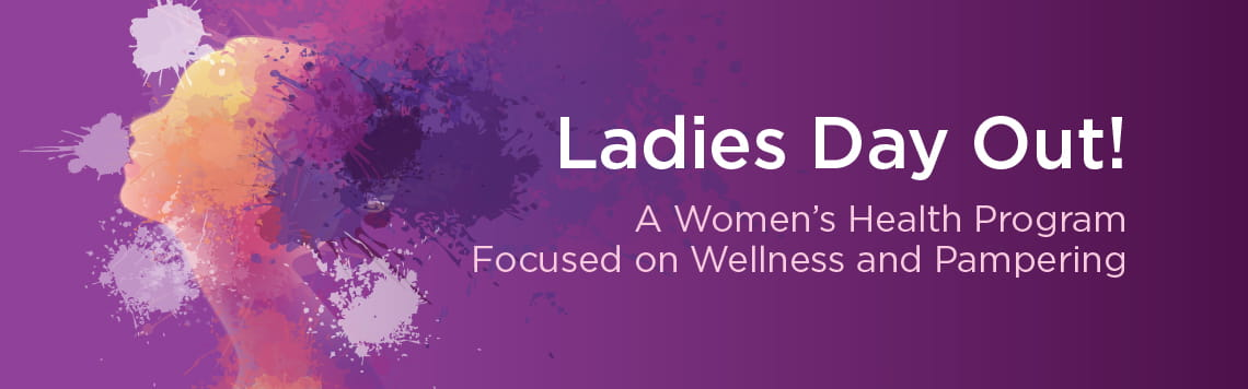 Ladies Day Out | A Women's Health program Focused on Wellness and Pampering