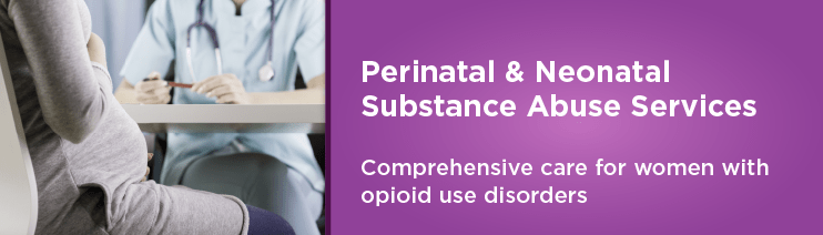 Perinatal and Neonatal Substance Abuse S​ervices. Comprehensive care for women with opioid use disorders.