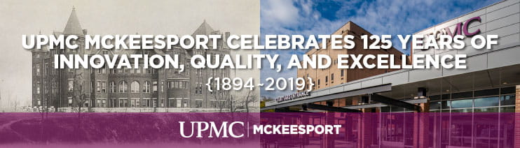 UPMC McKeesport celebrates 125 years of innovation, quality, and excellence (1894-2019)