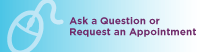 Ask a Question or Request an Appointment