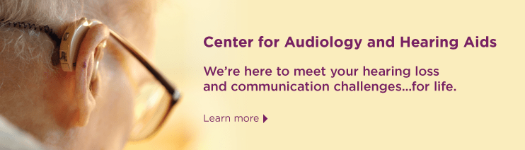 Center for Audiology and Hearing Aids: We are here to meet your hearing loss and communication challenges for life. Learn more.