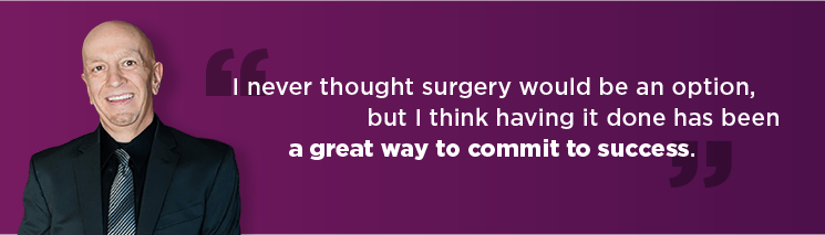 I never thought surgery would be an option, but I think having it done has been a great way to commit to success.