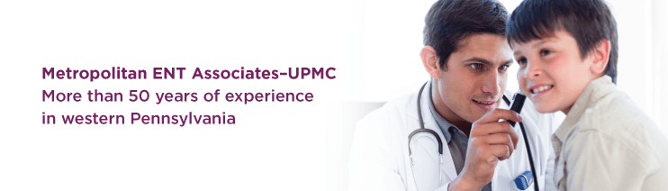 Metropolitan ENT Associates at UPMC: more than 50 years of experience in western Pennsylvania