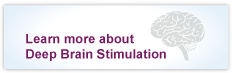 Learn more about Deep Brain Stimulation