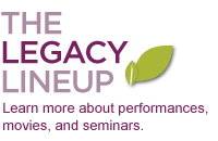 The Legacy Lineup - Learn more about performances, movies, and seminars
